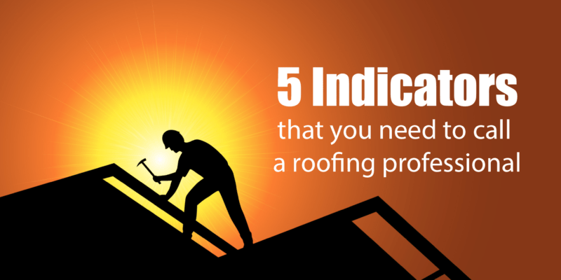 5 Indicators That You Need to Call a Roofing Professional